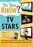 Do You Know TV Stars?: 100 challenging questions about sitcom characters, soap opera villains, heroes and heavies, news anchors and talk show hosts