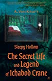 Sleepy Hollow: The Secret Life and Legend of Ichabod Crane