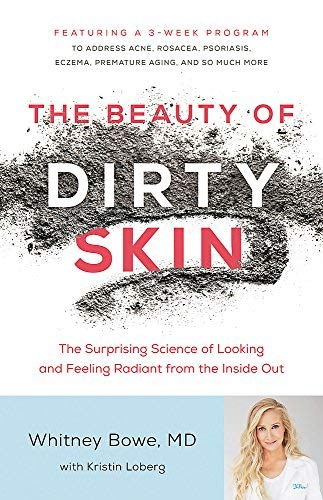 The Beauty of Dirty Skin: The Surprising Science of Looking and Feeling Radiant from the Inside Out (Best Diet For Beautiful Skin)