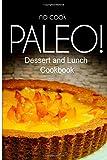 No-Cook Paleo! - Dessert and Lunch Cookbook, Ben Plus Ben Plus Publishing No-Cook Paleo Series, 1500179469