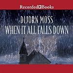 When It All Falls Down | Dijorn Moss