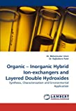 Organic ? Inorganic Hybrid Ion-exchangers and Layered Double Hydroxides: Synthesis, Characterization and Environmental Application