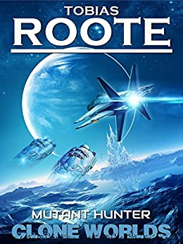 Mutant Hunter: The Dispersal Saga (Clone Worlds Book 1) by [Roote, Tobias]
