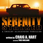 Serenity Stalked: The Shelby Alexander Thriller Series, Book 2 | Craig A. Hart