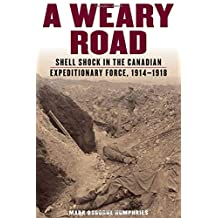 A Weary Road: Shell Shock in the Canadian Expeditionary Force, 1914-1918