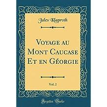 Voyage Au Mont Caucase Et En Géorgie, Vol. 2 (Classic Reprint)