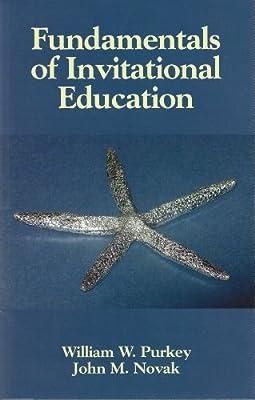 Fund Of Invitational Education William W Purkey John M Novak