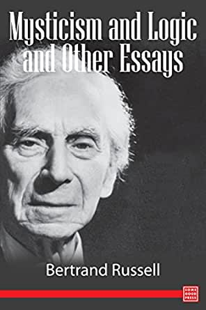 mysticism and logic and other essays The titile essay of this collection suggests that bertrand russell's lifelong  preoccupation:  mysticism and logic and other essays by bertrand russell is a  very.