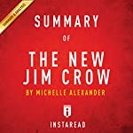 Summary of The New Jim Crow: by Michelle Alexander | Includes Analysis |  Instaread
