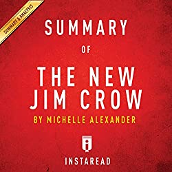 Summary of The New Jim Crow: by Michelle Alexander | Includes Analysis
