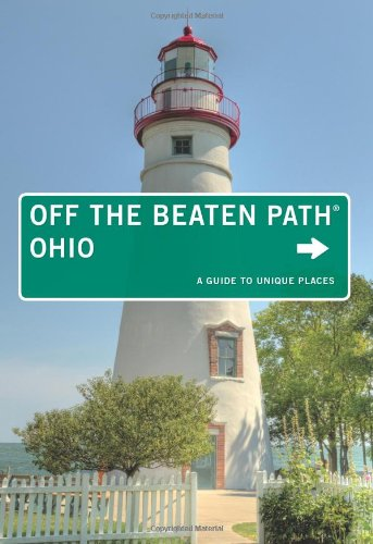 Ohio Off the Beaten Path®, 13th: A Guide to Unique Places (Off the Beaten Path Series)