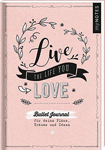 myNOTES Live the life you love! Bullet Journal für meine Pläne, Träume und Ideen