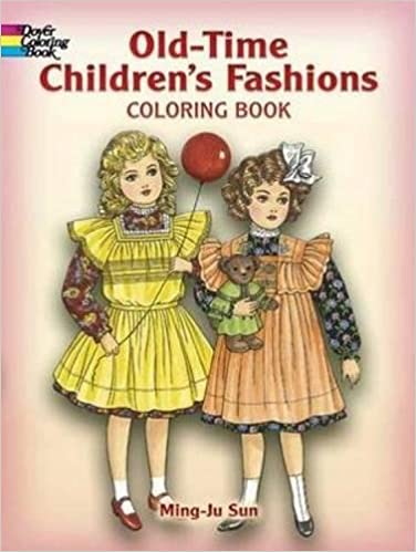 Old Time Childrens Fashions Coloring Book Dover Fashion Ming Ju Sun 9780486444840 Amazon Books
