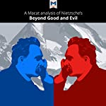 A Macat Analysis of Friedrich Nietzsche's Beyond Good and Evil: Prelude to a Philosophy of the Future | Don Berry