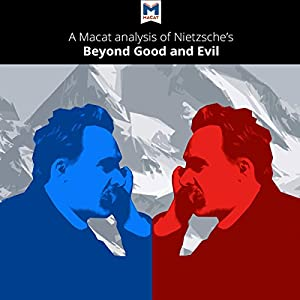 A Macat Analysis of Friedrich Nietzsche's Beyond Good and Evil: Prelude to a Philosophy of the Future Audiobook
