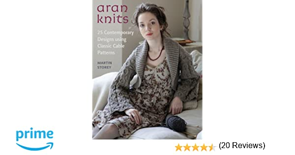 Aran knits 23 contemporary designs using classic cable patterns aran knits 23 contemporary designs using classic cable patterns martin storey 9780312642211 amazon books fandeluxe Choice Image