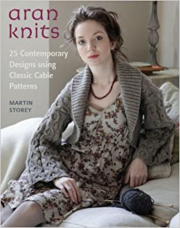 035da36f0fda7 Aran Knits  23 Contemporary Designs Using Classic Cable Patterns  Martin  Storey  9780312642211  Amazon.com  Books