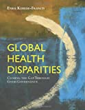 Global Health Disparities : Closing the Gap Through Good Governance, Kebede-Francis, Enku, 0763778931