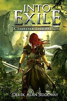 Into Exile: Teutevar Saga Book 0 by [Siddoway, Derek Alan]
