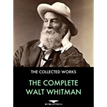 The Complete Walt Whitman: Drum-Taps, Leaves of Grass, Patriotic Poems, Complete Prose Works, The Wound Dresser, Letters (English Edition)