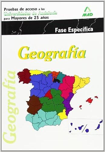 Geografía. Pruebas De Acceso A La Universidad Para Mayores De 25 Años. Universidades De Andalucía. Fase Específica: Amazon.es: AA.VV.: Libros