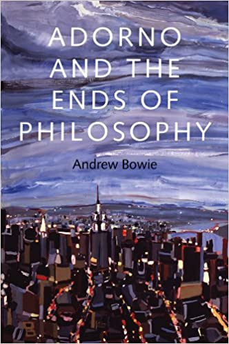 adorno and the ends of philosophy bowie andrew