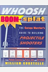 Whoosh Boom Splat: The Garage Warrior's Guide to Building Projectile Shooters Paperback