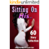 Sitting On His... (60 Story Collection of Exactly What It Sounds Like!)