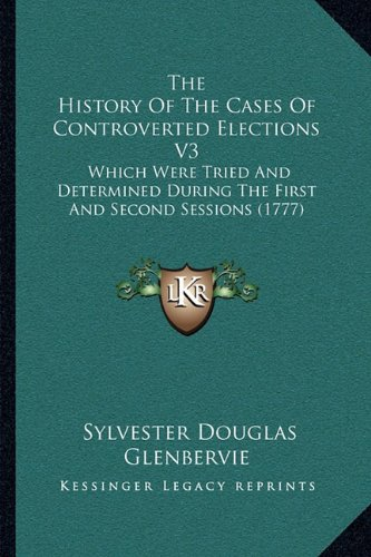 The History Of The Cases Of Controverted Elections V3: Which Were Tried And Determined During The First And Second Sessions (1777) pdf epub