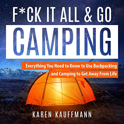 Pdf Outdoors F*ck It All & Go Camping: Everything You Need to Know to Use Backpacking and Camping to Get Away from Life
