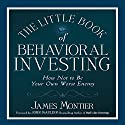 The Little Book of Behavioral Investing: How Not to Be Your Own Worst Enemy Audiobook by James Montier Narrated by Sean Pratt