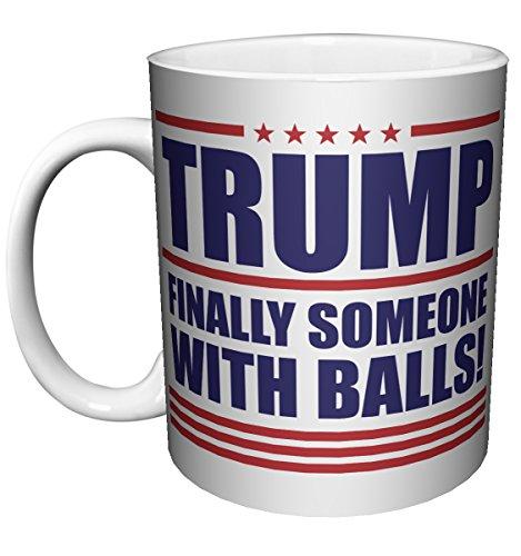 Donald Trump Someone with Balls Political Novelty Coffee (Tea, Cocoa) Mug (15 Oz C Handle Mug) (Ball Coffee Mug)