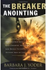 The Breaker Anointing: Discover How Our Gate-Crashing, Wall-Breaking God Brings Victory to Every Area of Life Paperback