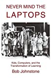 Never Mind the Laptops, Bob Johnstone, 0595288421