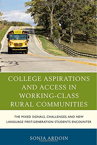 College Aspirations and Access in Working-Class Rural Communities: The Mixed Signals, Challenges, and New Language First-Generation Students Encounter (Social Class in Education)