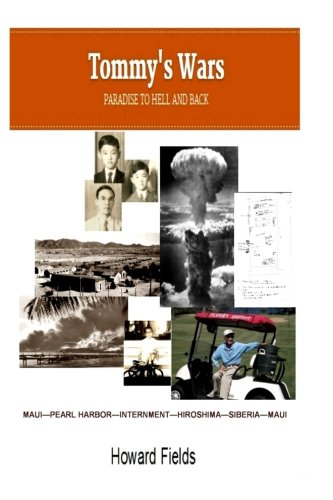 Tommy's Wars: Paradise to Hell and Back (Effects Of The Atomic Bomb On Japan)