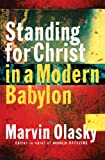 Standing for Christ in a Modern Babylon, Marvin Olasky, 1581344740