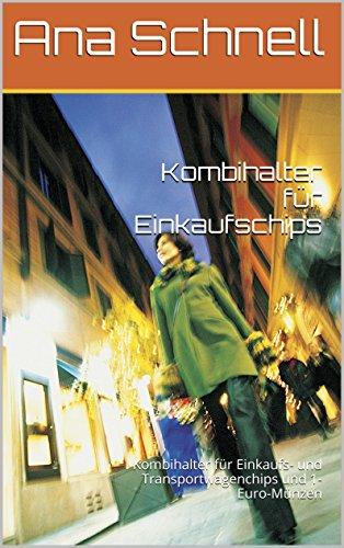 Kombihalter für Einkaufschips: Kombihalter für Einkaufs- und Transportwagenchips und 1-Euro-Münzen (German Edition)
