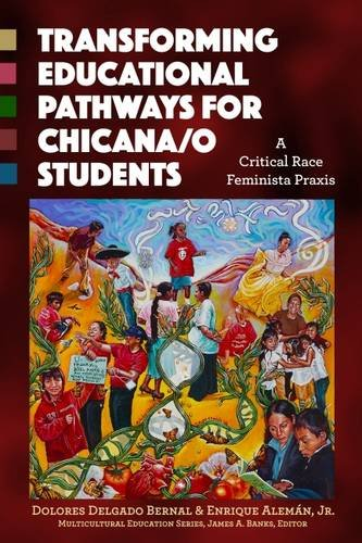 Transforming Educational Pathways for Chicana/o Students: A Critical Race Feminista Praxis (Multicultural Education)