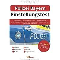Polizei Bayern Einstellungstest: Eignungstest im Auswahlverfahren bestehen | Erfahrungen, Sport, Allgemeinwissen, Konzentration, Logik, Deutsch, Mathe | Gehobener (3. QE) und mittlerer (2. QE) Dienst