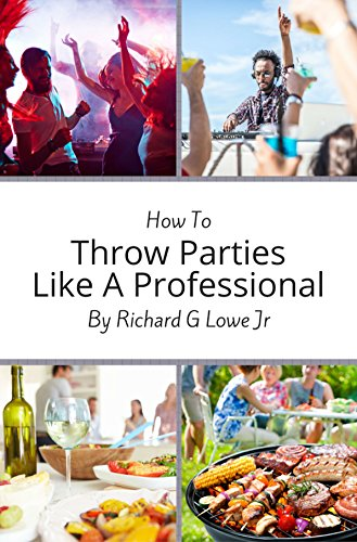 How to Throw Parties Like a Professional: Tips to Help You Succeed with Putting On A Party Event (Party Decorating Ideas)