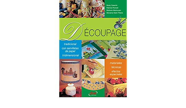 Découpage (Spanish Edition) - Kindle edition by Giusy Caserini, Patrizia Pennati, Stefania Mantovani, Giovanna Vanin Thiene. Crafts, Hobbies & Home Kindle ...