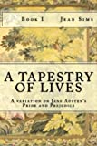 A Tapestry of Lives, Book 1: A variation on Jane Austen's Pride and Prejudice (Volume 1)