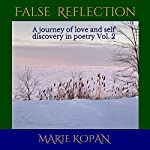 False Reflection: A Journey of Love and Self Discovery in Poetry, Vol. 2 | Marie Kopan