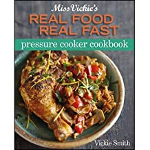 [ Miss Vickie's Real Food Real Fast Pressure Cooker Cookbook By Smith, Vickie ( Author ) Paperback 2013 ]