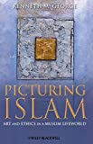 Picturing Islam 1st Edition