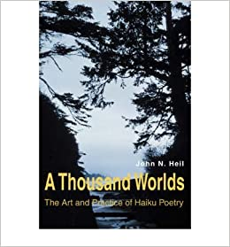 {A THOUSAND WORLDS: THE ART AND PRACTICE OF HAIKU POETRY [ A THOUSAND WORLDS: THE ART AND PRACTICE OF HAIKU POETRY BY HEIL, JOHN N. ( AUTHOR ) DEC-01-2005[ A THOUSAND WORLDS: THE ART AND PRACTICE OF HAIKU POETRY [ A THOUSAND WORLDS: THE ART AND PRACTICE OF HAIKU POETRY BY HEIL, JOHN N. ( AUTHOR ) DEC-01-2005 ] BY HEIL, JOHN N. ( AUTHOR )DEC-01-2005 PAPERBACK BY HEIL, JOHN N.}