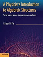 A Physicist's Introduction to Algebraic Structures Front Cover