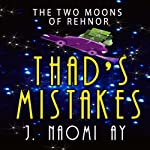 Thad's Mistakes: The Two Moons of Rehnor | J. Naomi Ay