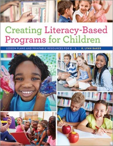 Creating Literacy-Based Programs for Children: Lesson Plans and Printable Resources for K 5 (Creating A Lesson Plan For Elementary School)